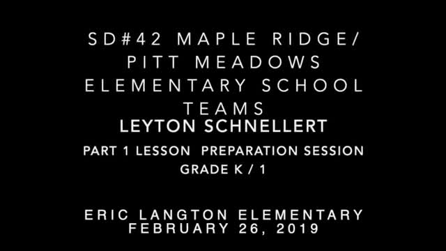 School Teams Eric Langton Elementary (K/1)Leyton Schnellert Part 1 Lesson Planning Session Feb. 26, 2019