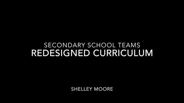 Secondary School Teams Shelley Moore -  Redesigned Curriculum